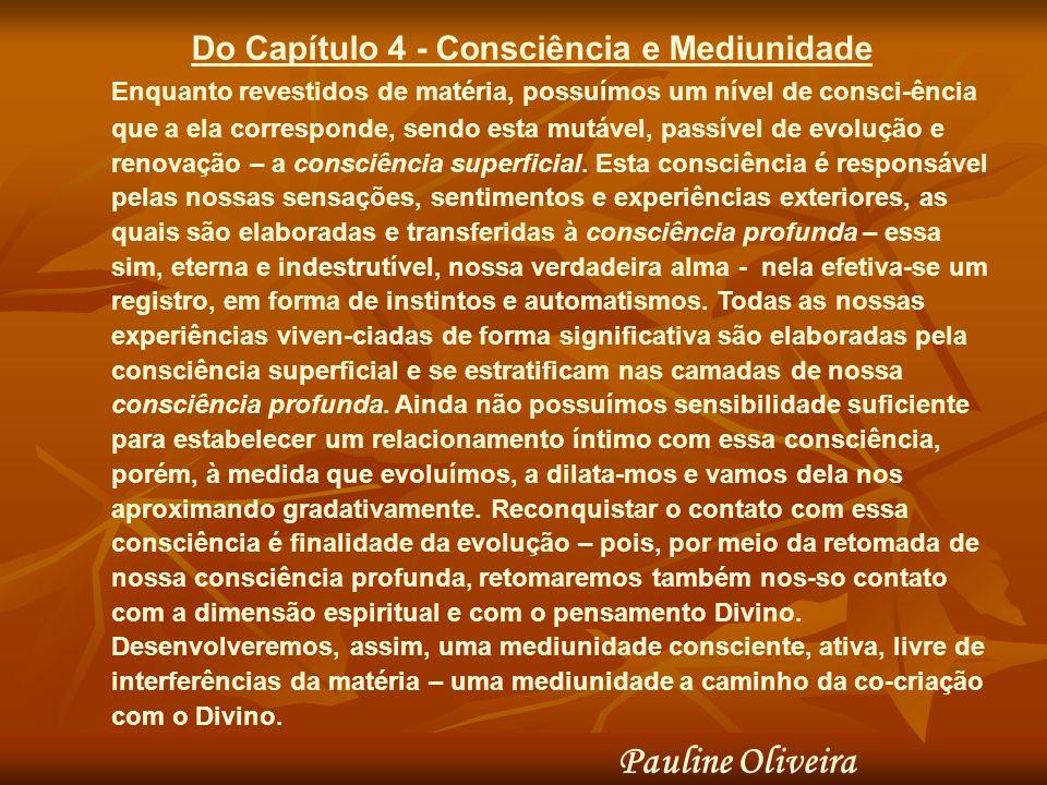 Do Capítulo 4 - Consciência e Mediunidade Enquanto revestidos de matéria, possuímos um nível de consci-ência que a ela corresponde, sendo esta mutável, passível de evolução e renovação – a consciência superficial.