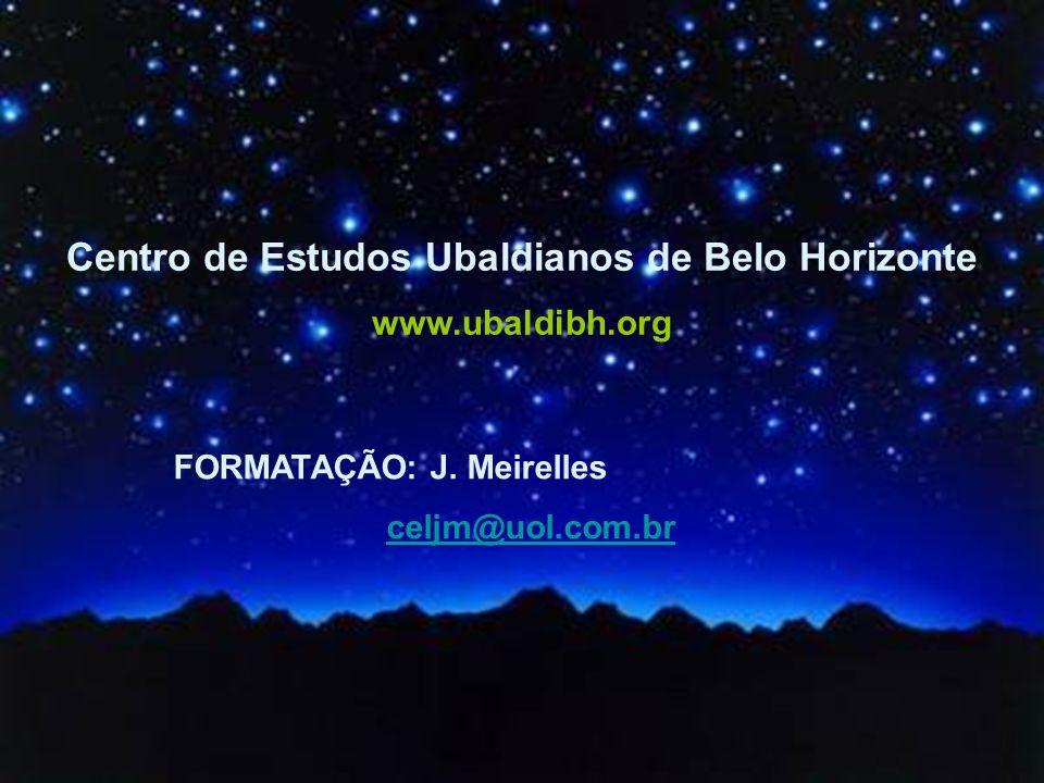Centro de Estudos Ubaldianos de Belo Horizonte www.ubaldibh.org FORMATAÇÃO: J.