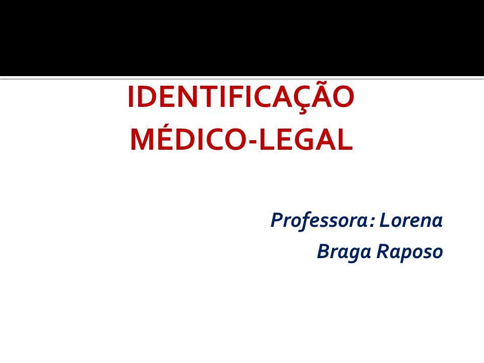 IDENTIFICAÇÃO MÉDICO-LEGAL Professora: Lorena Braga Raposo