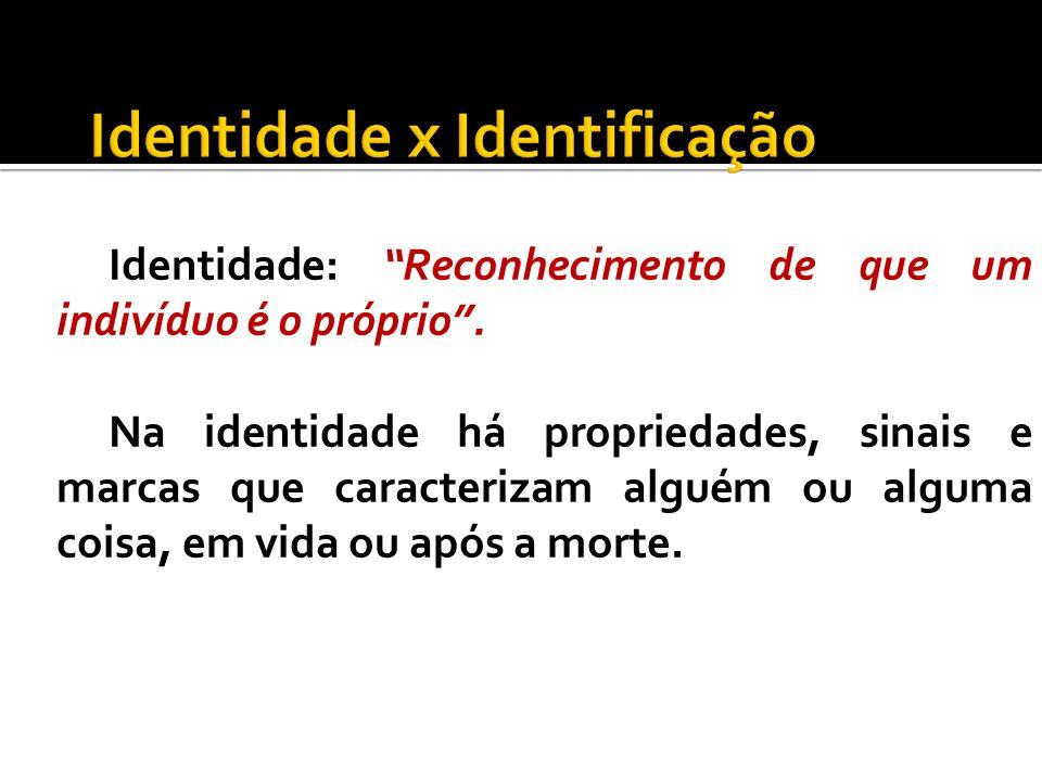Identidade: Reconhecimento de que um indivíduo é o próprio. Na identidade há propriedades, sinais e marcas que caracterizam alguém ou alguma coisa, em