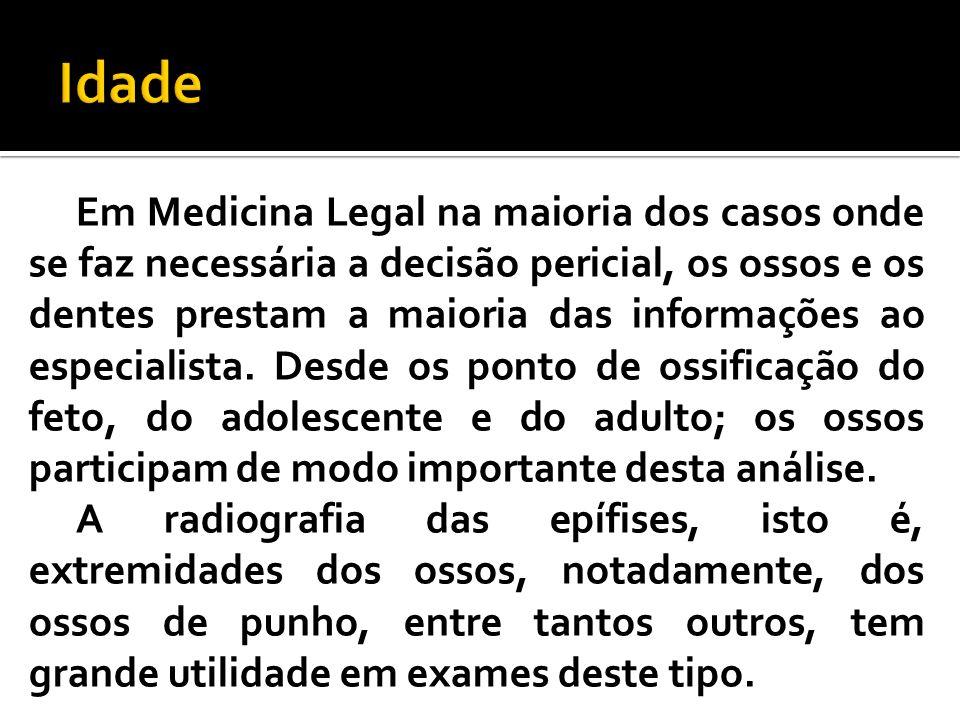 Em Medicina Legal na maioria dos casos onde se faz necessária a decisão pericial, os ossos e os dentes prestam a maioria das informações ao especialis