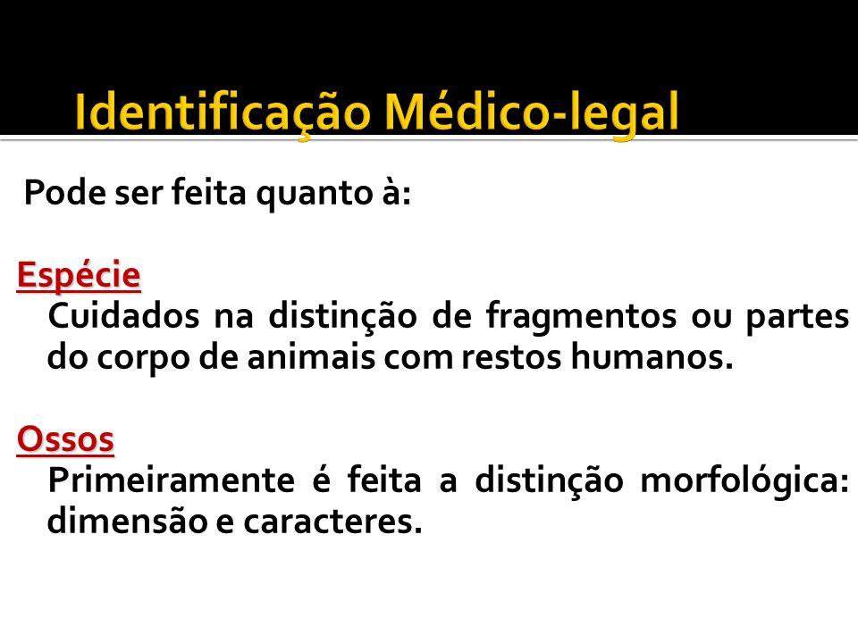 Pode ser feita quanto à:Espécie Cuidados na distinção de fragmentos ou partes do corpo de animais com restos humanos.Ossos Primeiramente é feita a dis
