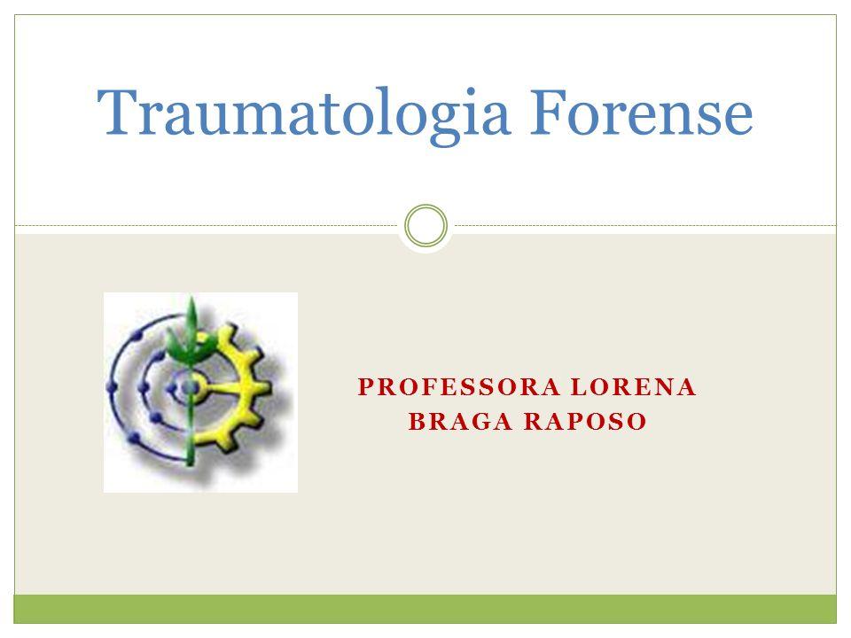 Traumatologia Forense PROFESSORA LORENA BRAGA RAPOSO