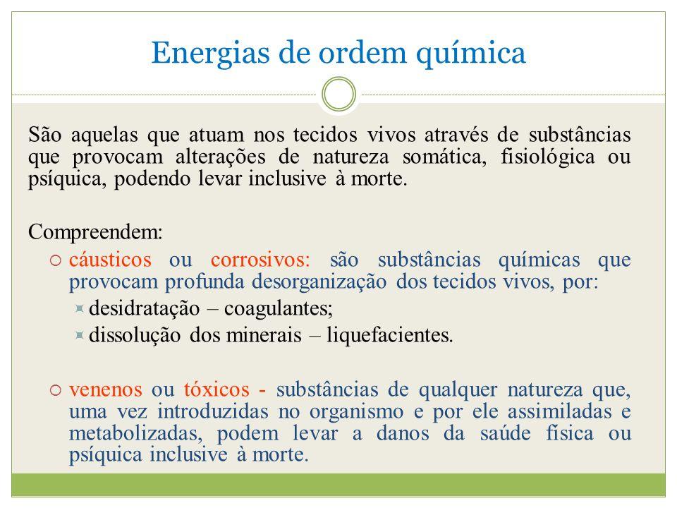 Energias de ordem química São aquelas que atuam nos tecidos vivos através de substâncias que provocam alterações de natureza somática, fisiológica ou