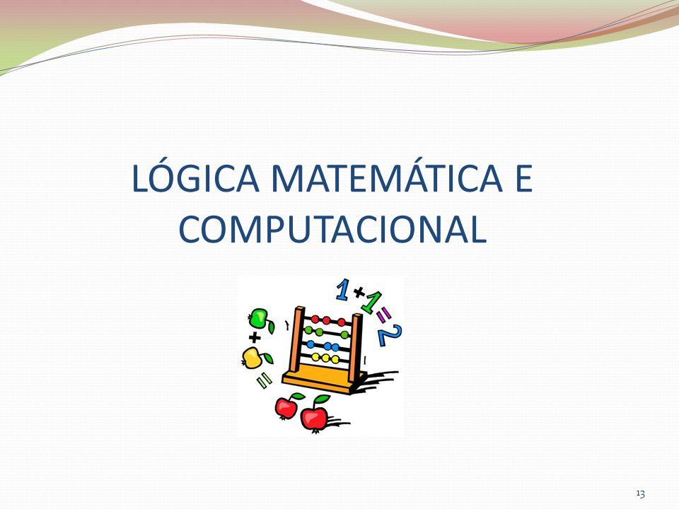 LÓGICA MATEMÁTICA E COMPUTACIONAL 13