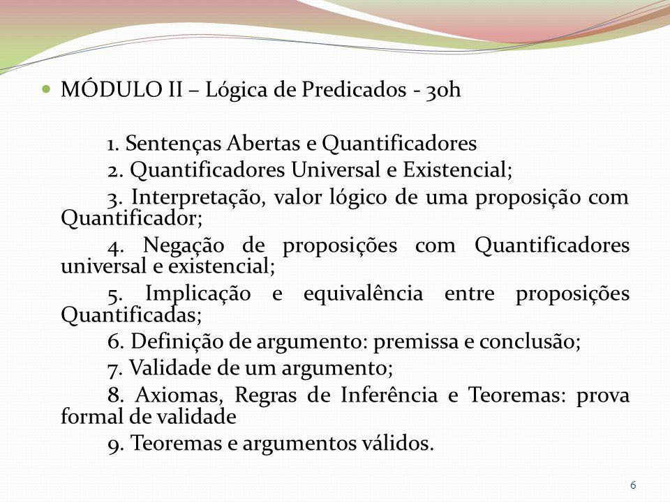 MÓDULO II – Lógica de Predicados - 30h 1. Sentenças Abertas e Quantificadores 2. Quantificadores Universal e Existencial; 3. Interpretação, valor lógi