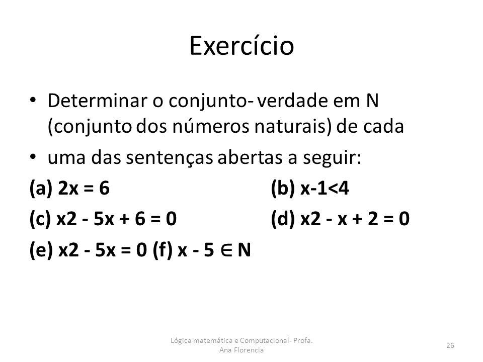 Exercício Determinar o conjunto- verdade em N (conjunto dos números naturais) de cada uma das sentenças abertas a seguir: (a) 2x = 6 (b) x-1<4 (c) x2