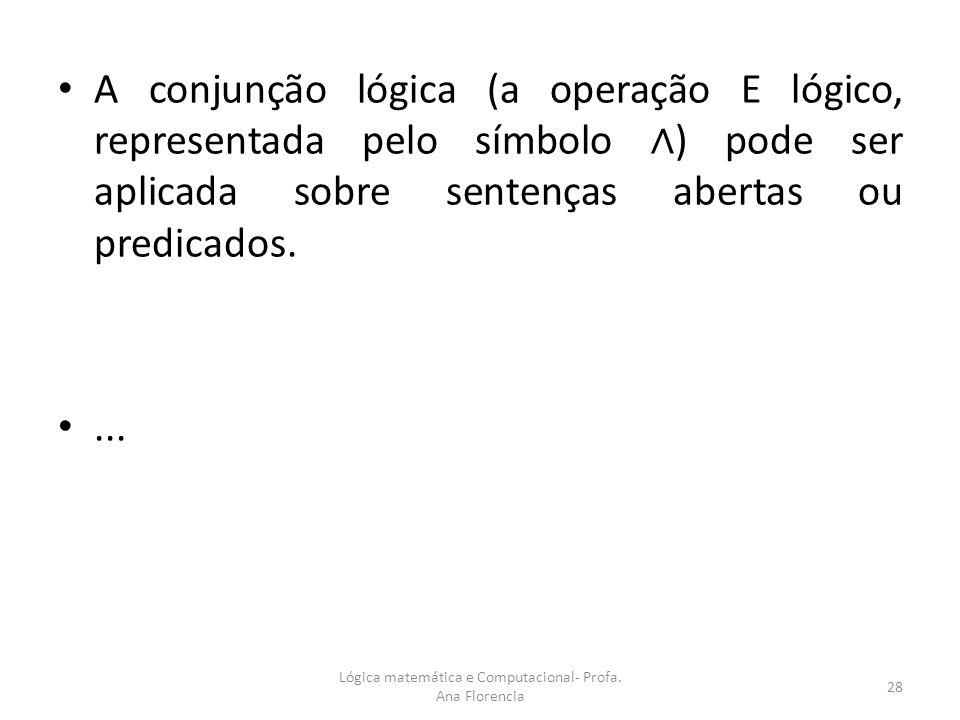 A conjunção lógica (a operação E lógico, representada pelo símbolo ) pode ser aplicada sobre sentenças abertas ou predicados.... Lógica matemática e C