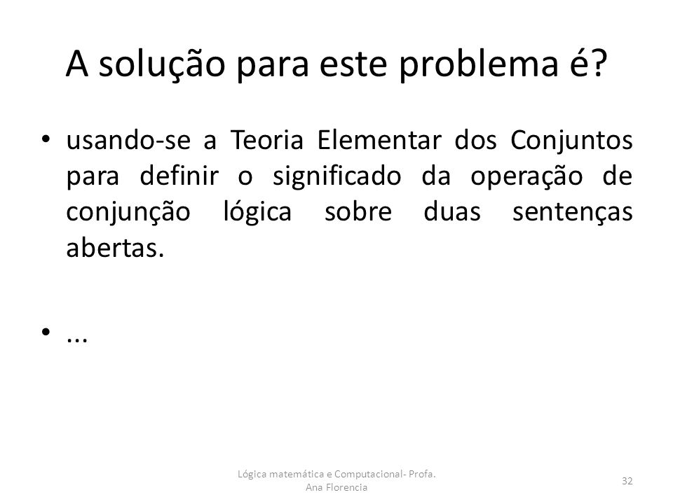 A solução para este problema é? usando-se a Teoria Elementar dos Conjuntos para definir o significado da operação de conjunção lógica sobre duas sente