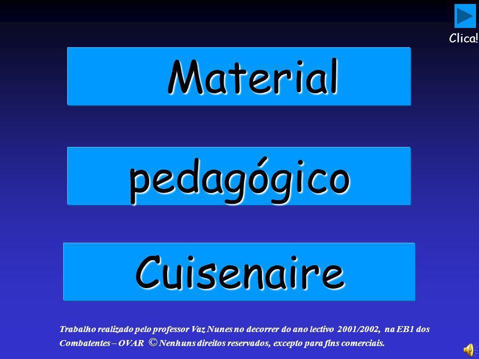 Material Material pedagógico Cuisenaire Trabalho realizado pelo professor Vaz Nunes no decorrer do ano lectivo 2001/2002, na EB1 dos Combatentes – OVAR © Nenhuns direitos reservados, excepto para fins comerciais.
