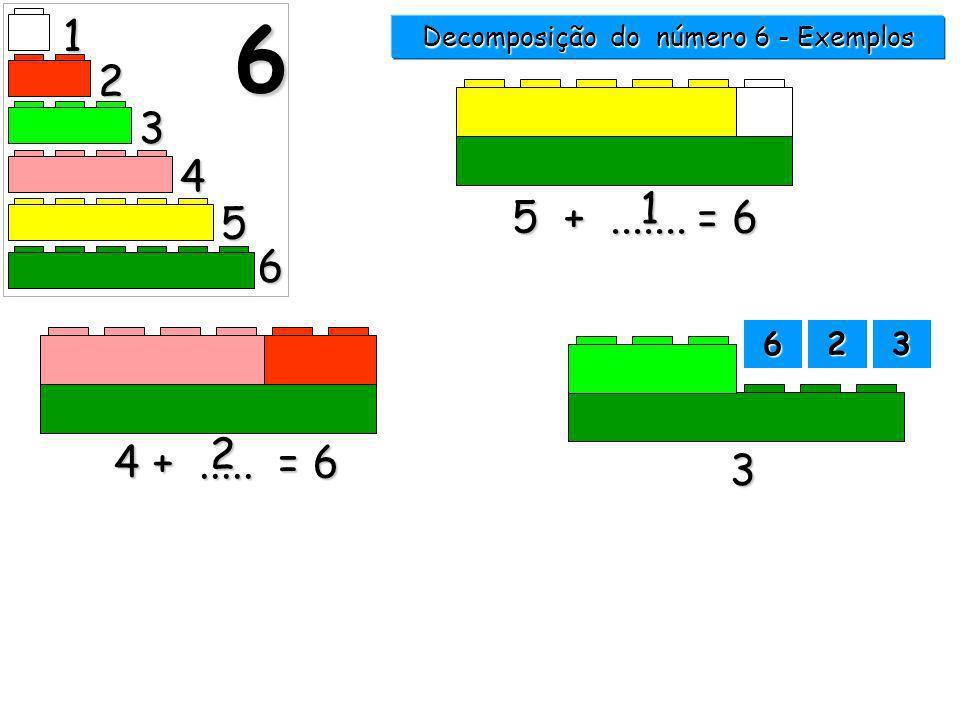 1 2 3 4 5 6 6 5 +....... = 6 1 4 +..... = 6 Decomposição do número 6 - Exemplos 6666 2222 3333