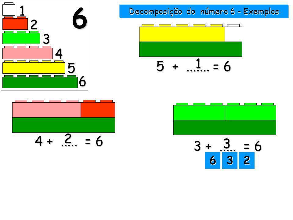 1 2 3 4 5 6 6 5 +....... = 6 1 4 +..... = 6 2 3 Decomposição do número 6 - Exemplos 6666 2222 3333