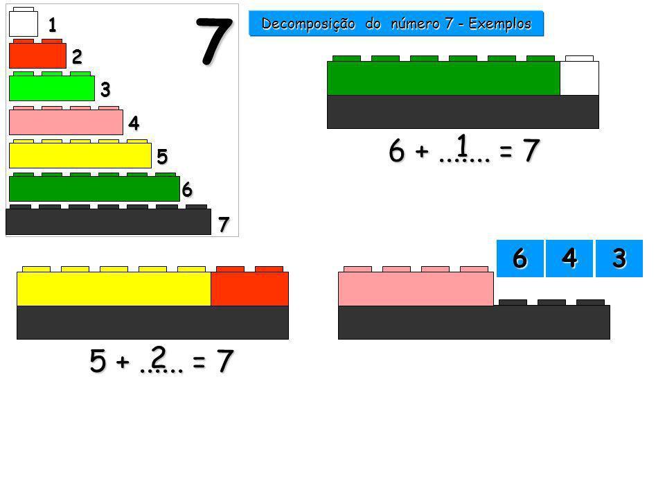 6 +....... = 7 1 5 +...... = 7 2 1 2 3 4 5 6 7 7 Decomposição do número 7 - Exemplos 5555 3333 2222