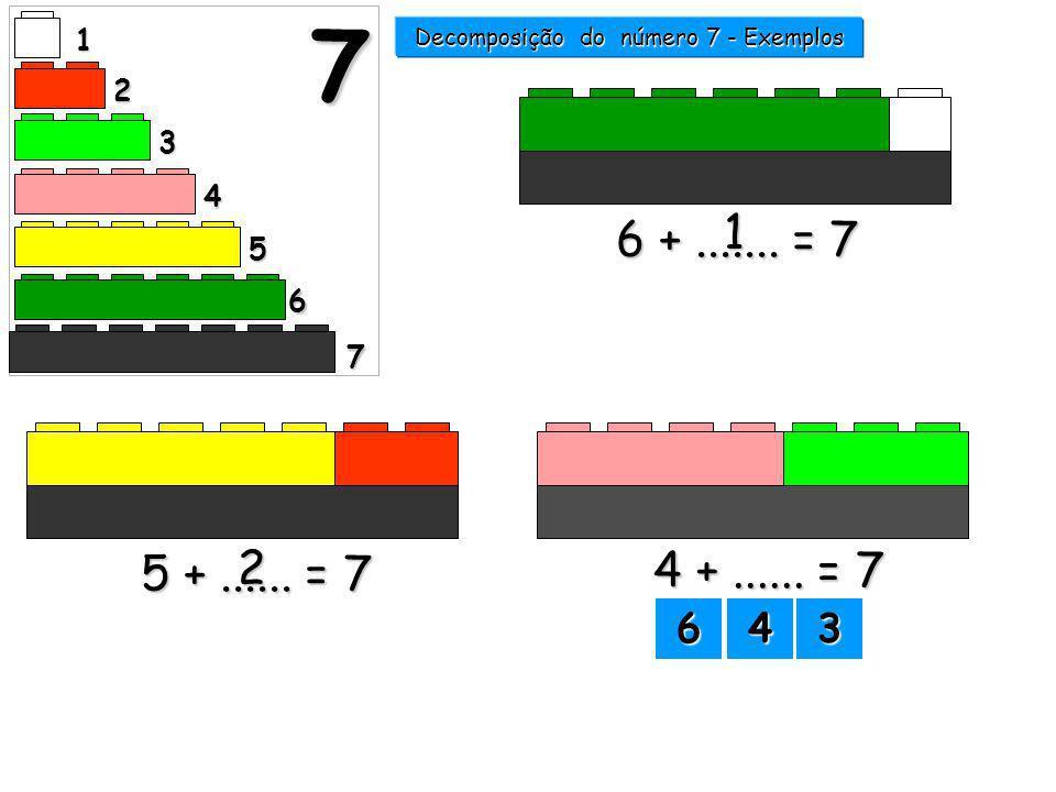 6 +....... = 7 1 5 +...... = 7 2 1 2 3 4 5 6 7 7 Decomposição do número 7 - Exemplos 6666 4444 3333