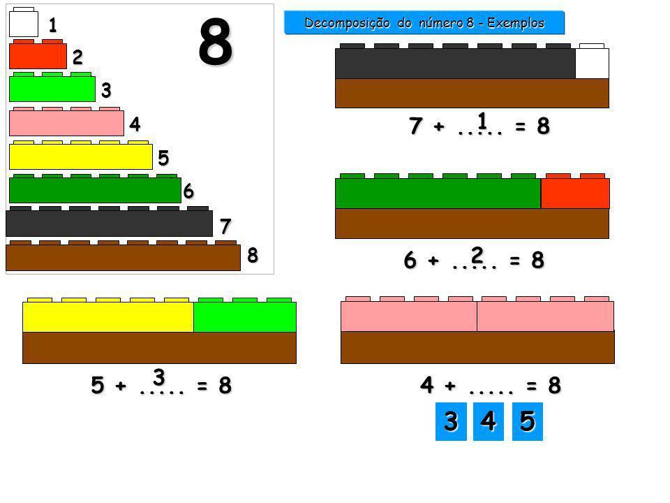 1 2 3 4 5 6 7 8 8 7 +..... = 8 1 Decomposição do número 8 - Exemplos 6 +..... = 8 2 5 +..... = 8 3 3333 5555 4444