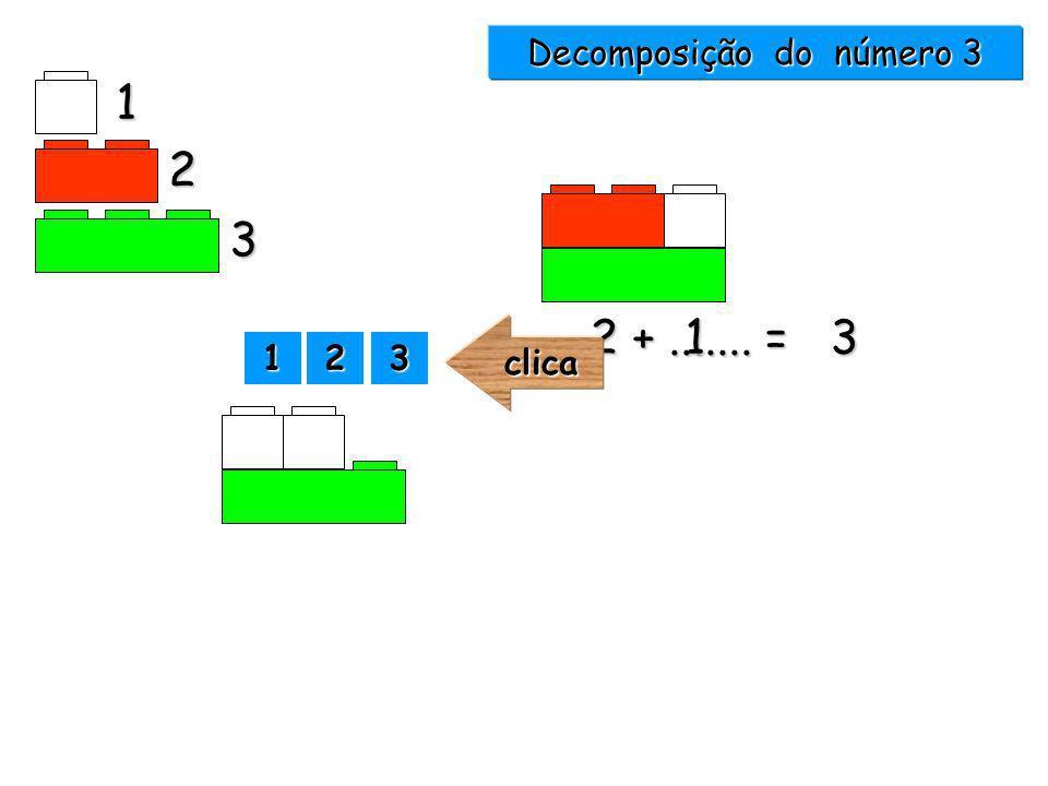Decomposição de números 2 +....... = 4 3 +..... = 4 1 2 3 4 14 1111 2222 3333clica