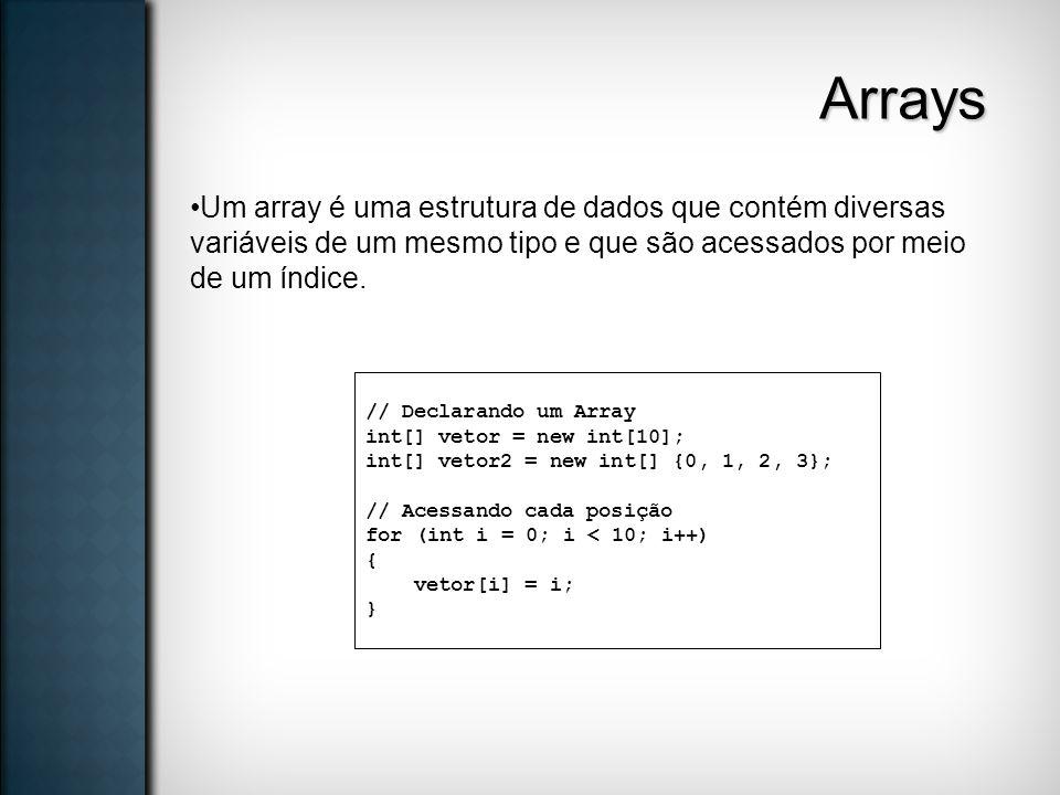 Arrays Um array é uma estrutura de dados que contém diversas variáveis de um mesmo tipo e que são acessados por meio de um índice. // Declarando um Ar