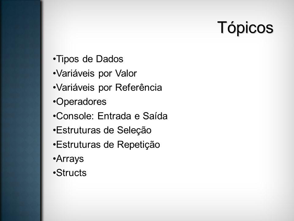 Tópicos Tipos de Dados Variáveis por Valor Variáveis por Referência Operadores Console: Entrada e Saída Estruturas de Seleção Estruturas de Repetição