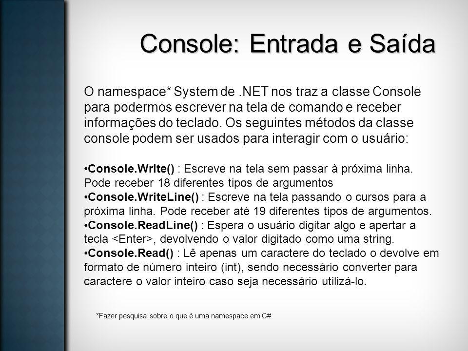 Console: Entrada e Saída O namespace* System de.NET nos traz a classe Console para podermos escrever na tela de comando e receber informações do tecla