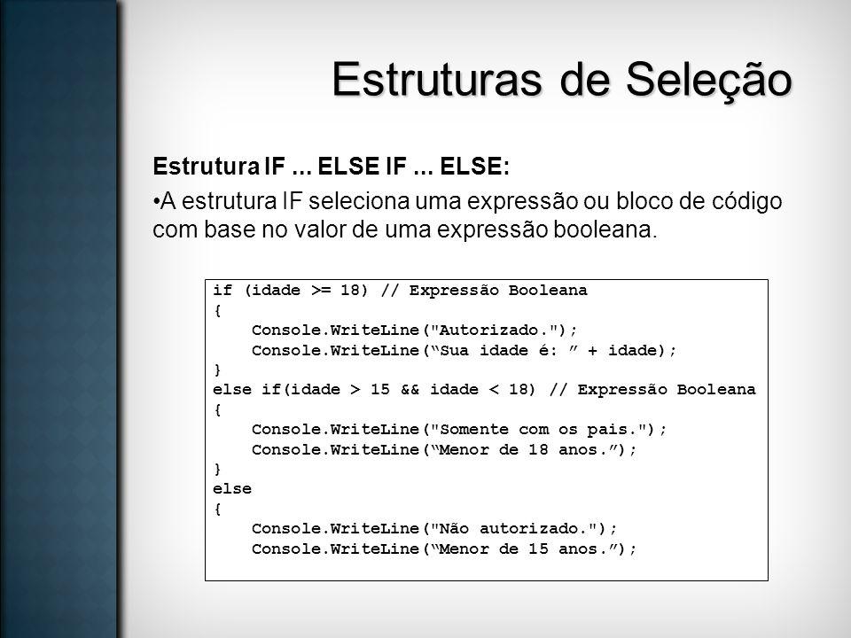Estruturas de Seleção Estrutura IF... ELSE IF... ELSE: A estrutura IF seleciona uma expressão ou bloco de código com base no valor de uma expressão bo