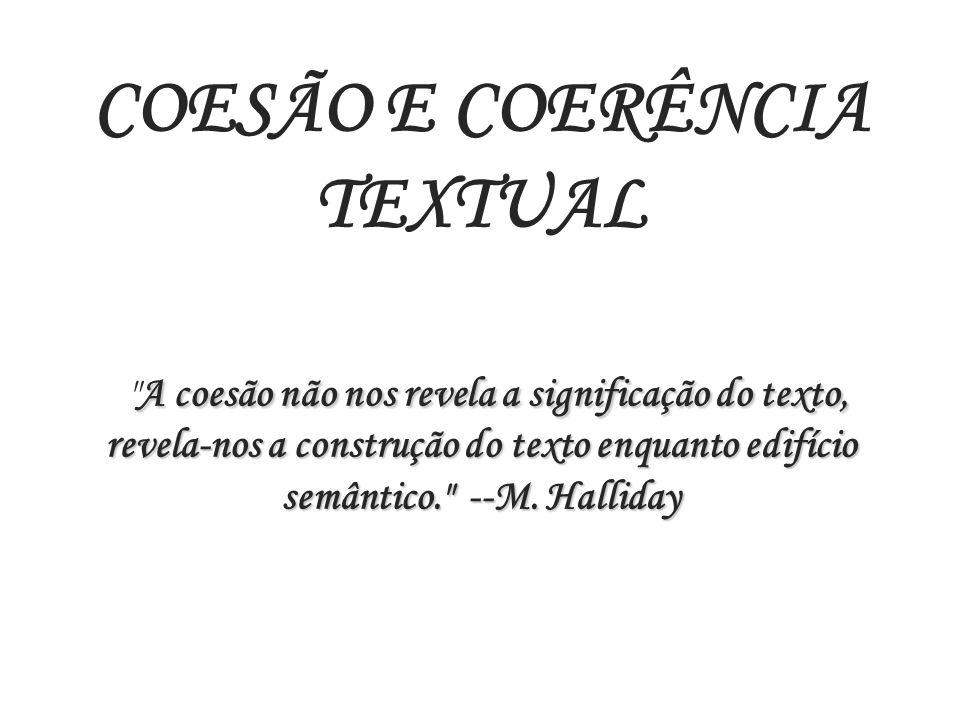 A coesão não nos revela a significação do texto, revela-nos a construção do texto enquanto edifício semântico.