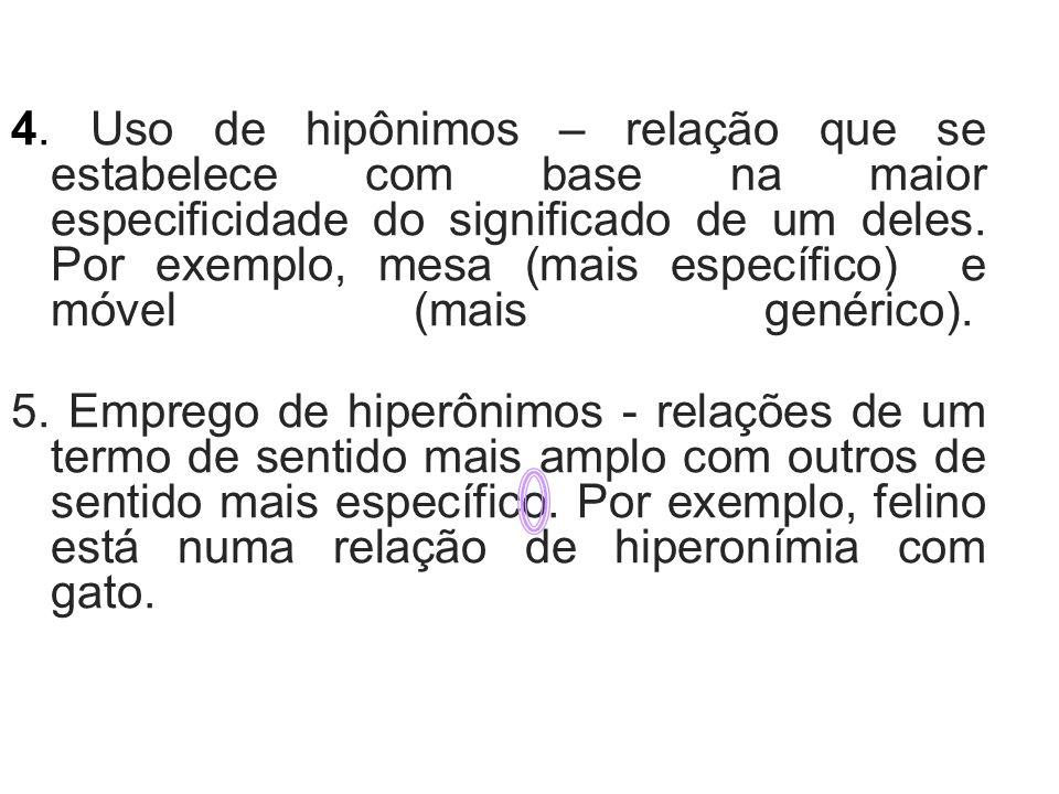 4. Uso de hipônimos – relação que se estabelece com base na maior especificidade do significado de um deles. Por exemplo, mesa (mais específico) e móv