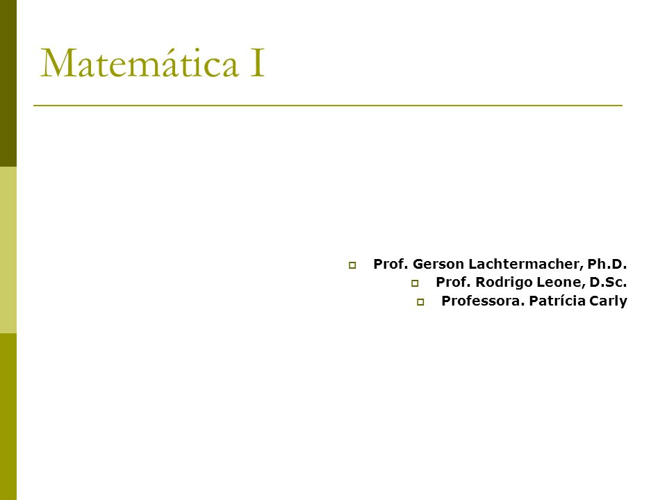 Matemática I Prof. Gerson Lachtermacher, Ph.D. Prof. Rodrigo Leone, D.Sc. Professora. Patrícia Carly