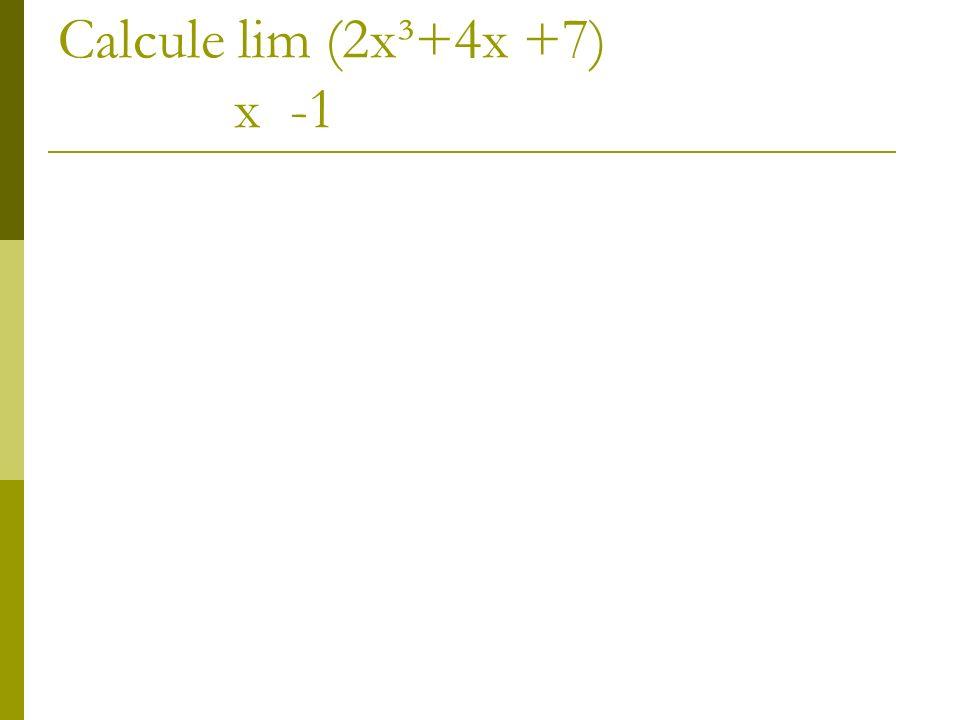 Solução: Usando a propriedade e limite p lim (3x³-4x +8)= 2(lim x)³+ 4(lim x) + lim 7 p x -1 x -1 x -1 x -1 p = 2(-1) ³ - 4(-1) + 8 = 10