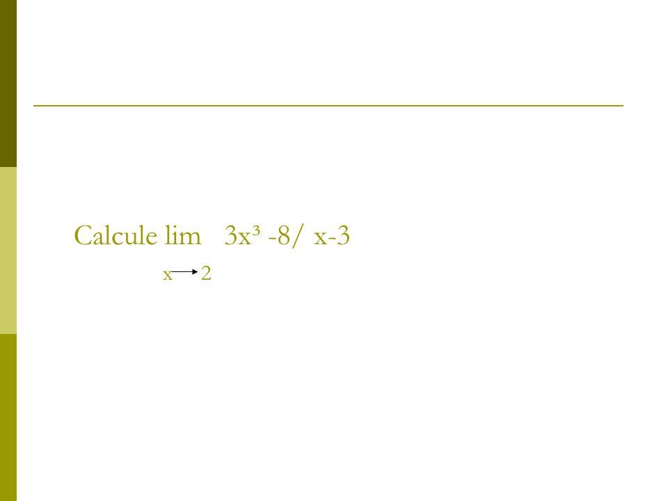 solução Lim (x-2)= o X 2 Lim 3x³ -8 = 3( lim x)³ +lim 8 x 2 x – 3 x 2 x 2 =24+8 / 2-3 = 32/-1=- 32 lim x - lim3 x 2 x 2