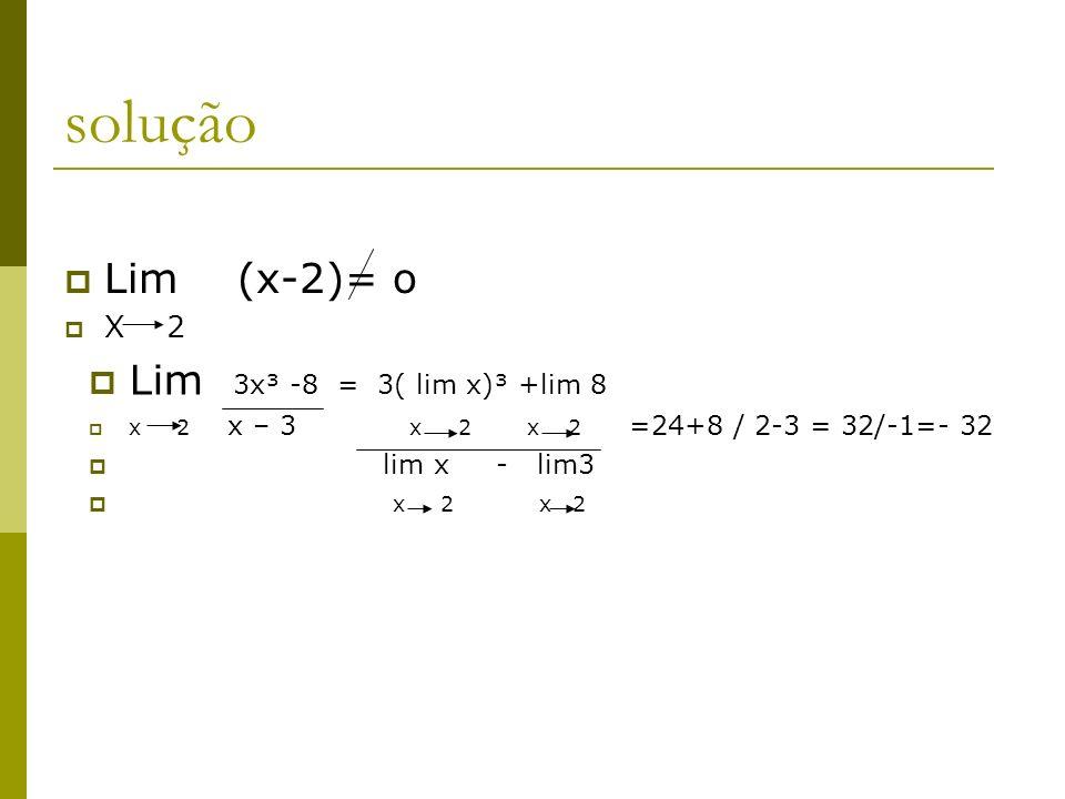 Calcule lim x+1 x 2 x-2 Solução A regra do quociente não se aplica, neste caso, o limite do denominador é lim(x-2)=0 X 2 O limite do numerador é lim(x+1) =3 X 2 Que é diferente de zero, chegamos à conclusão que o limite não existe.