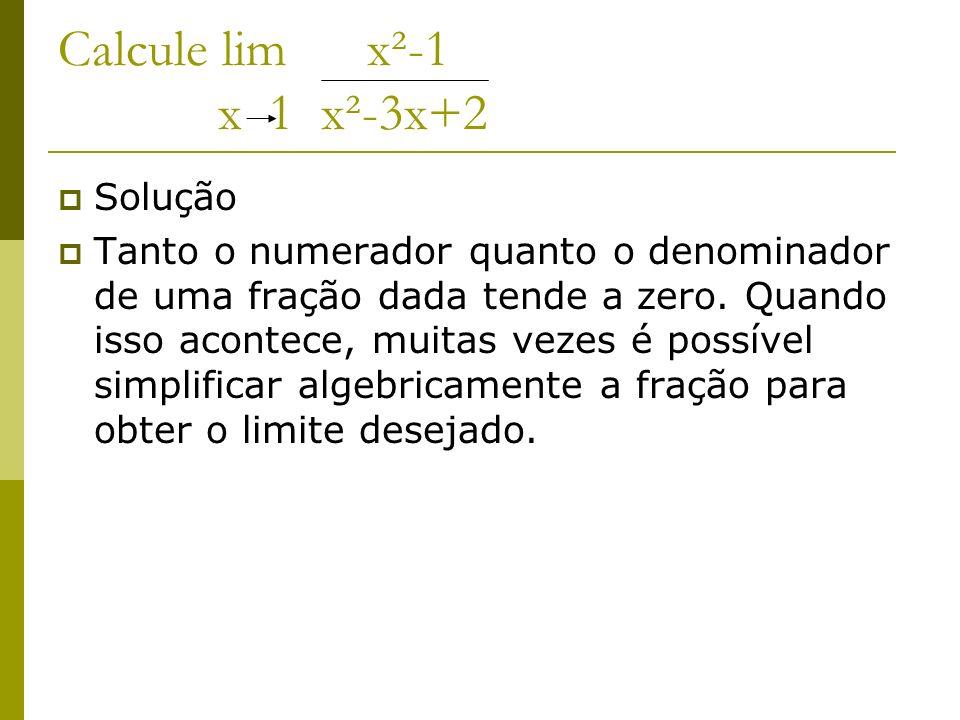 solução Calcule lim x²-1 x 1 x²-3x+2 =(x-1)(x+1) x=1 (x-1)(x-2) =lim(x+1) x 1 lim (X-2) x 1 =2/-1=-2