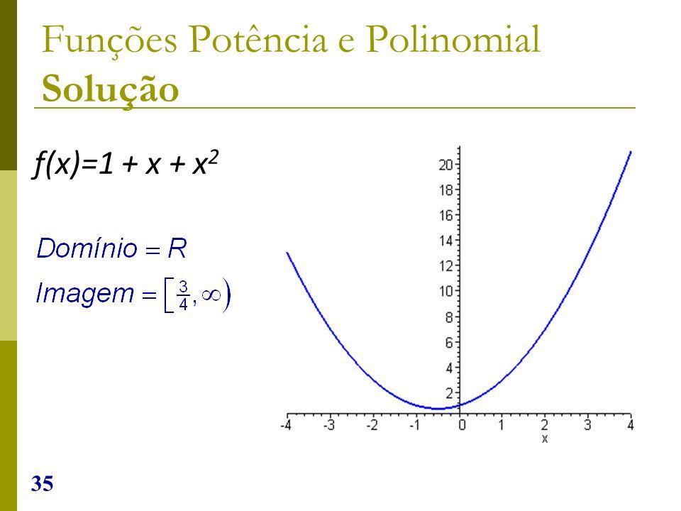 35 Funções Potência e Polinomial Solução f(x)=1 + x + x 2