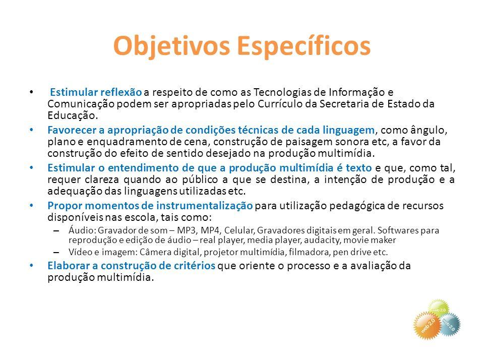 Objetivos Específicos Estimular reflexão a respeito de como as Tecnologias de Informação e Comunicação podem ser apropriadas pelo Currículo da Secreta