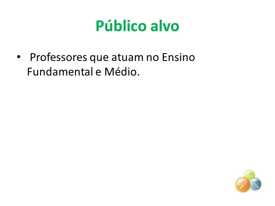 Público alvo Professores que atuam no Ensino Fundamental e Médio.