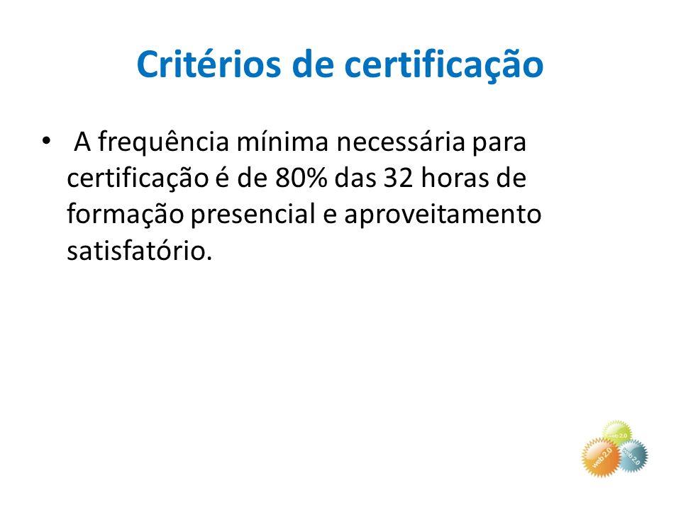 Critérios de certificação A frequência mínima necessária para certificação é de 80% das 32 horas de formação presencial e aproveitamento satisfatório.