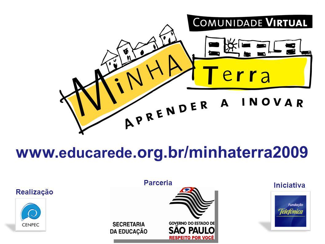 Realização Iniciativa www. educarede.org.br/minhaterra2009 Parceria