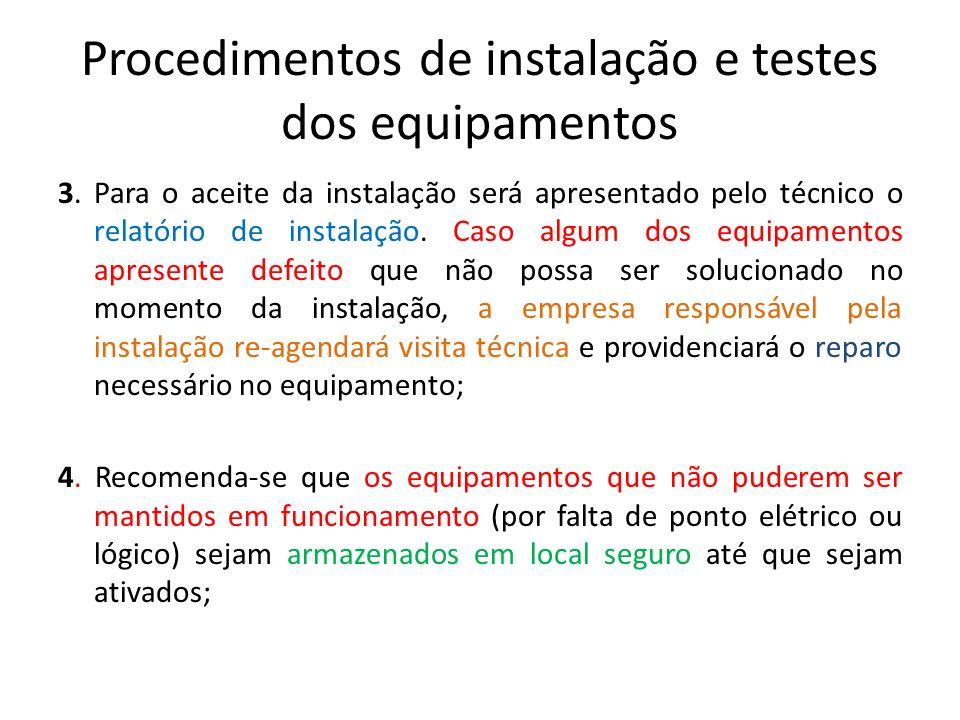 Procedimentos de instalação e testes dos equipamentos 3. Para o aceite da instalação será apresentado pelo técnico o relatório de instalação. Caso alg