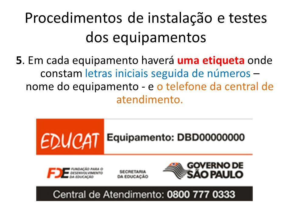 Procedimentos de instalação e testes dos equipamentos 5. Em cada equipamento haverá uma etiqueta onde constam letras iniciais seguida de números – nom