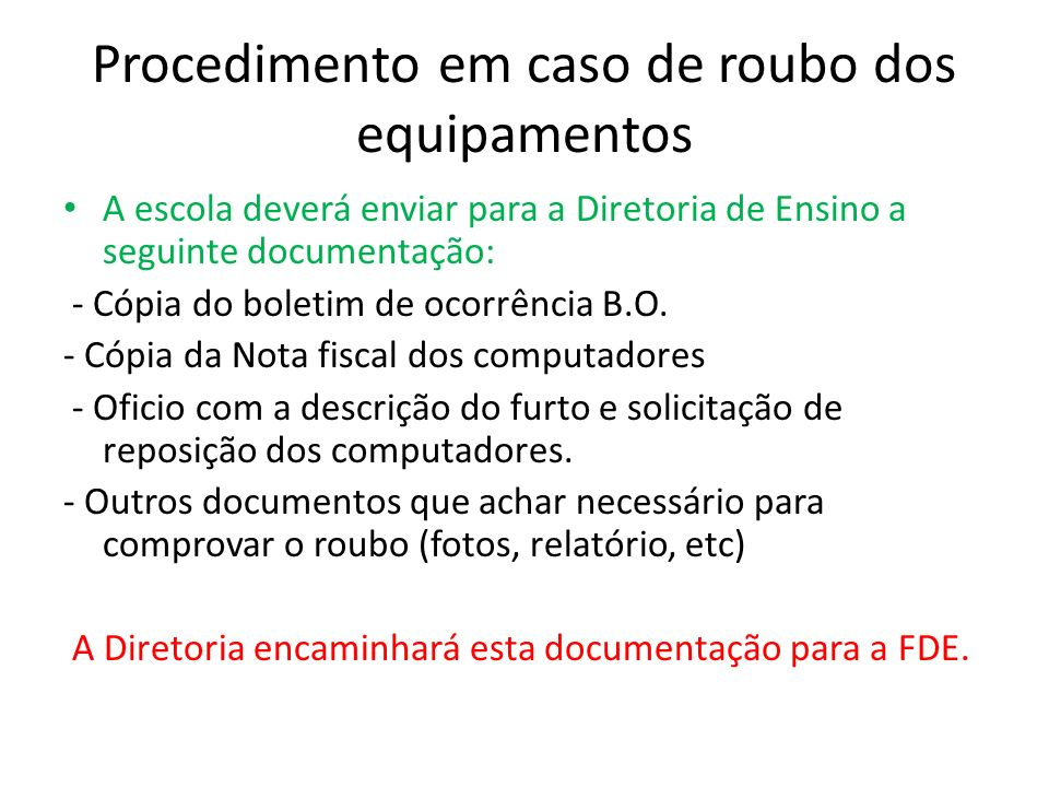 Procedimento em caso de roubo dos equipamentos A escola deverá enviar para a Diretoria de Ensino a seguinte documentação: - Cópia do boletim de ocorrê