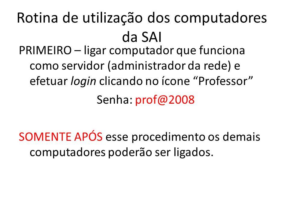Rotina de utilização dos computadores da SAI PRIMEIRO – ligar computador que funciona como servidor (administrador da rede) e efetuar login clicando n