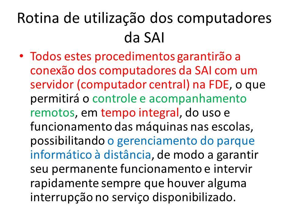 Rotina de utilização dos computadores da SAI Todos estes procedimentos garantirão a conexão dos computadores da SAI com um servidor (computador centra