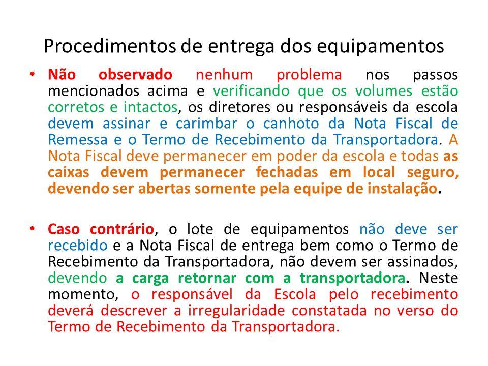 Procedimentos de entrega dos equipamentos Não observado nenhum problema nos passos mencionados acima e verificando que os volumes estão corretos e int