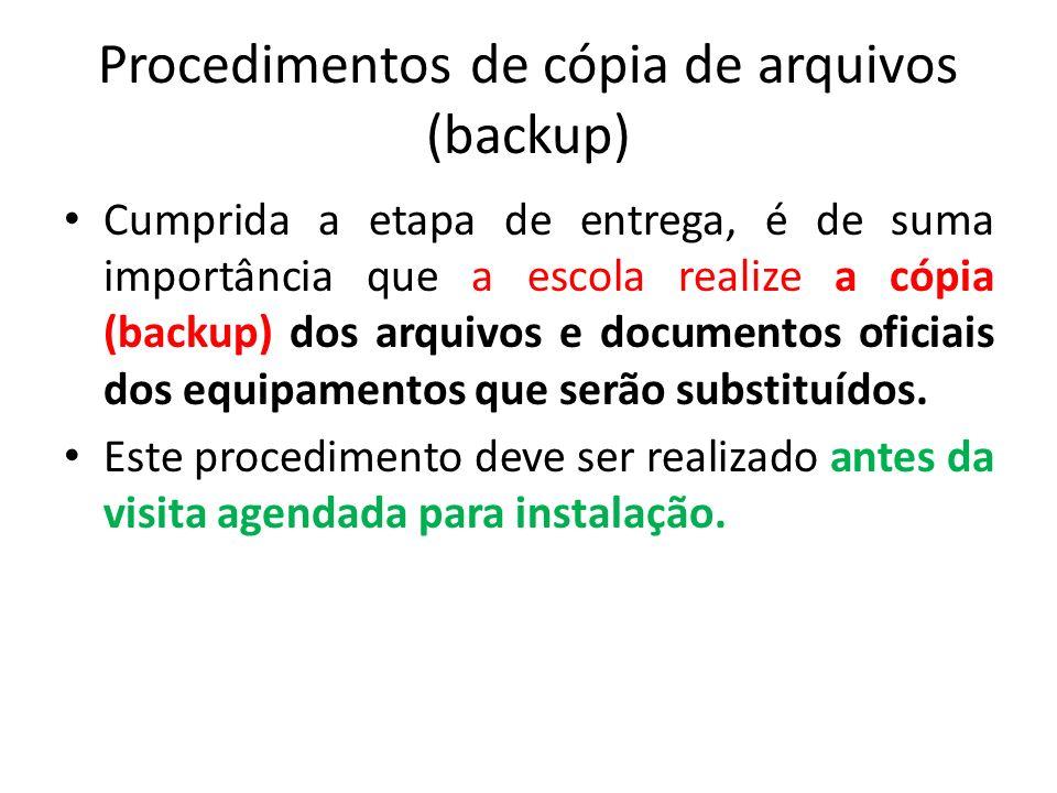 Procedimentos de cópia de arquivos (backup) Cumprida a etapa de entrega, é de suma importância que a escola realize a cópia (backup) dos arquivos e do