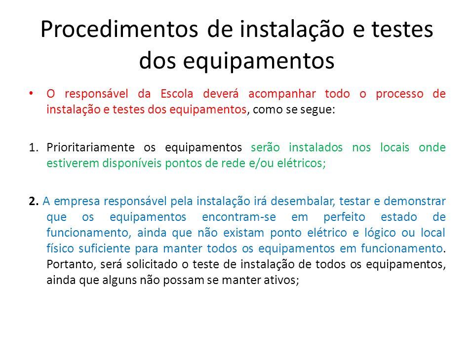 Procedimentos de instalação e testes dos equipamentos O responsável da Escola deverá acompanhar todo o processo de instalação e testes dos equipamento