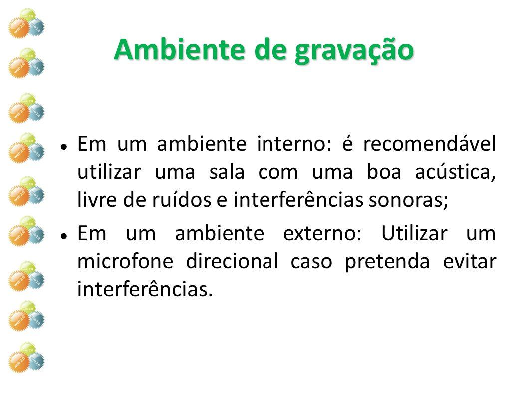 Ambiente de gravação Em um ambiente interno: é recomendável utilizar uma sala com uma boa acústica, livre de ruídos e interferências sonoras; Em um am