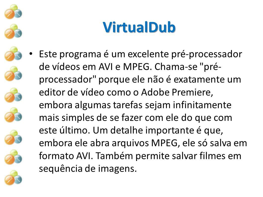 VirtualDub Este programa é um excelente pré-processador de vídeos em AVI e MPEG. Chama-se