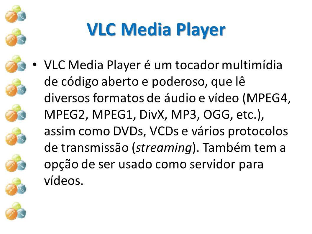 VLC Media Player VLC Media Player é um tocador multimídia de código aberto e poderoso, que lê diversos formatos de áudio e vídeo (MPEG4, MPEG2, MPEG1,