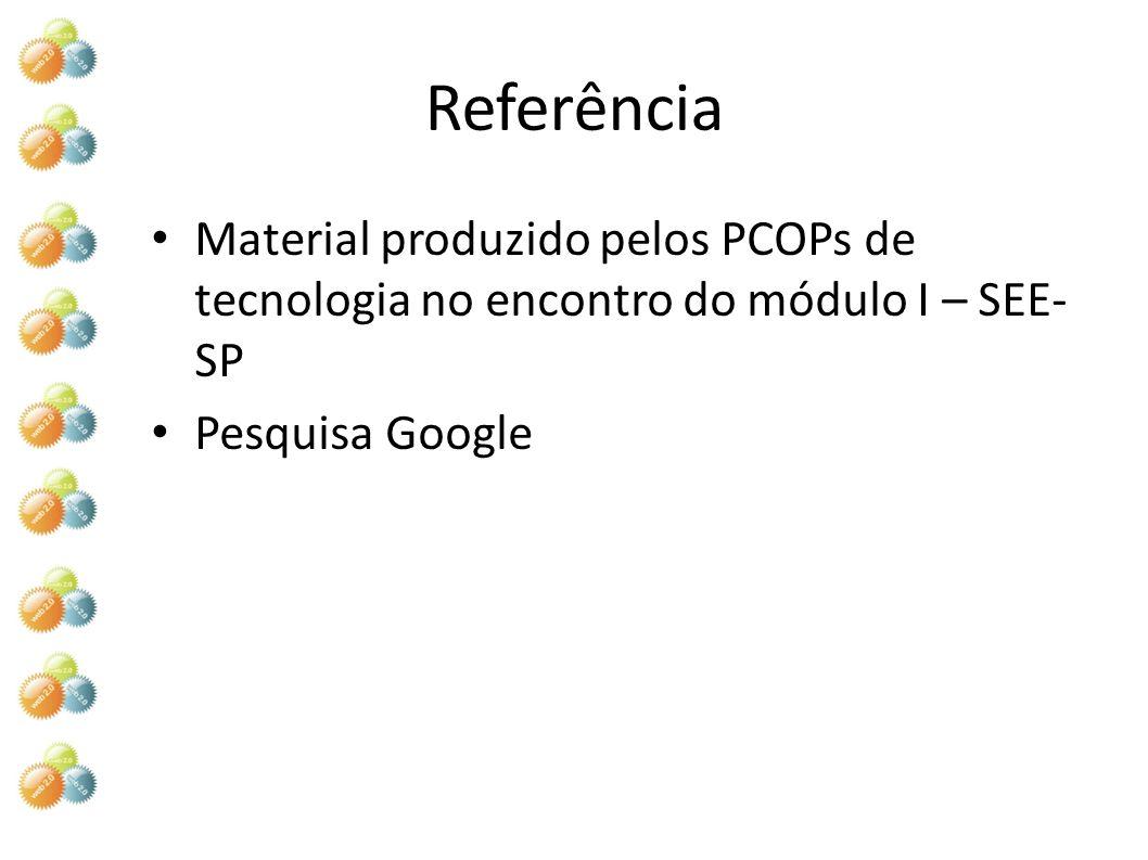 Referência Material produzido pelos PCOPs de tecnologia no encontro do módulo I – SEE- SP Pesquisa Google