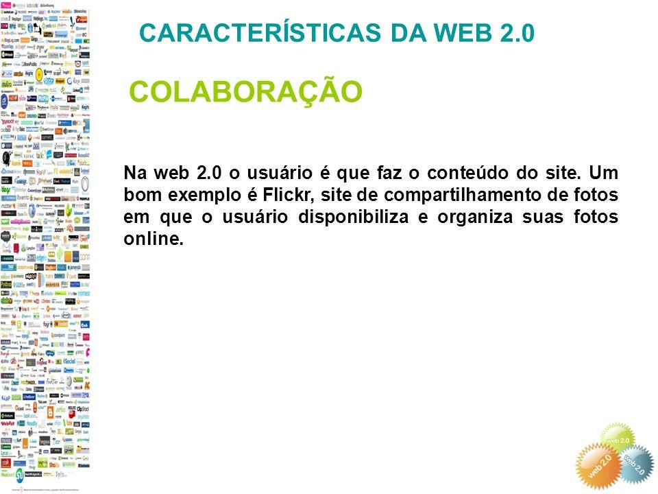 Na web 2.0 o usuário é que faz o conteúdo do site.