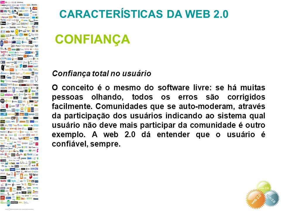 Confiança total no usuário O conceito é o mesmo do software livre: se há muitas pessoas olhando, todos os erros são corrigidos facilmente.